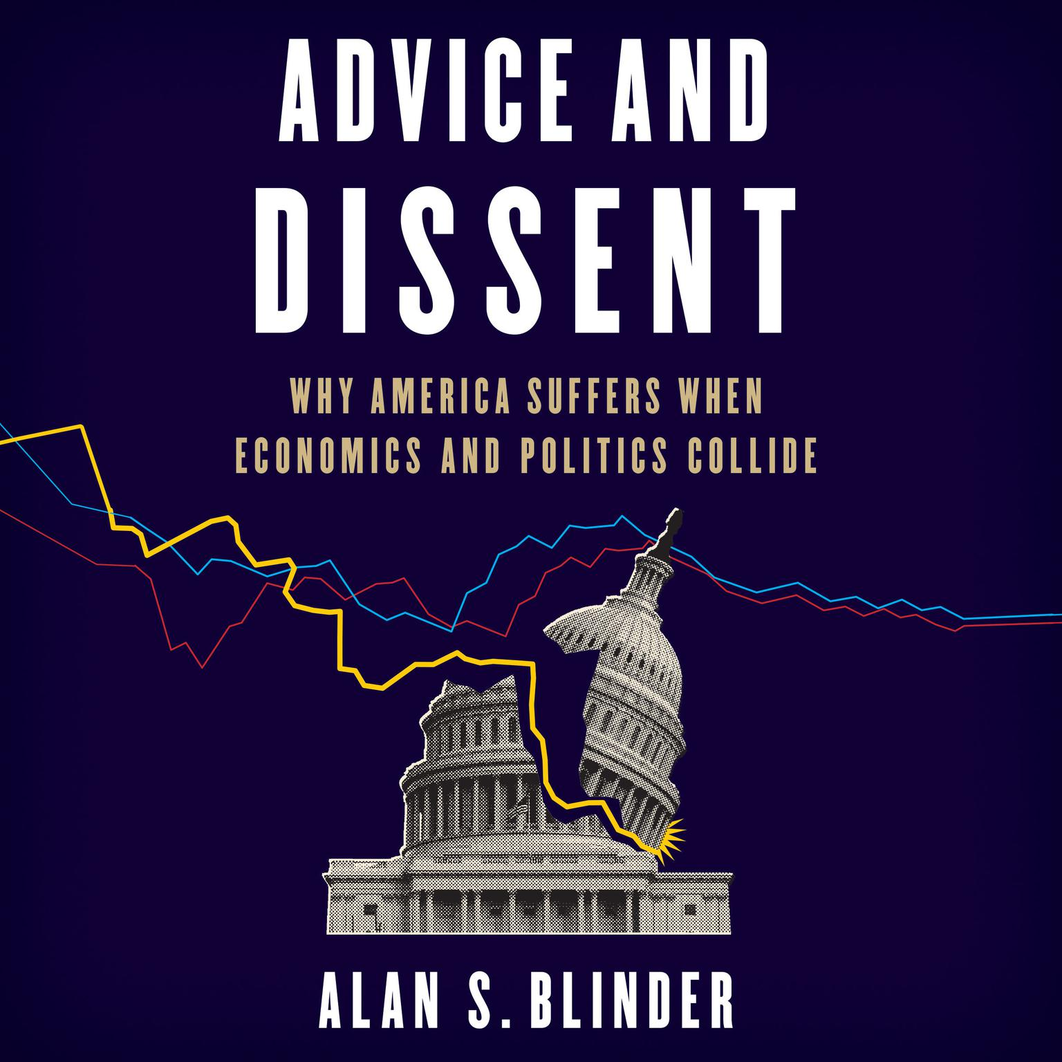 Printable Advice and Dissent: Why America Suffers When Economics and Politics Collide Audiobook Cover Art