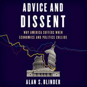 Advice and Dissent: Why America Suffers When Economics and Politics Collide Audiobook, by Alan S. Blinder