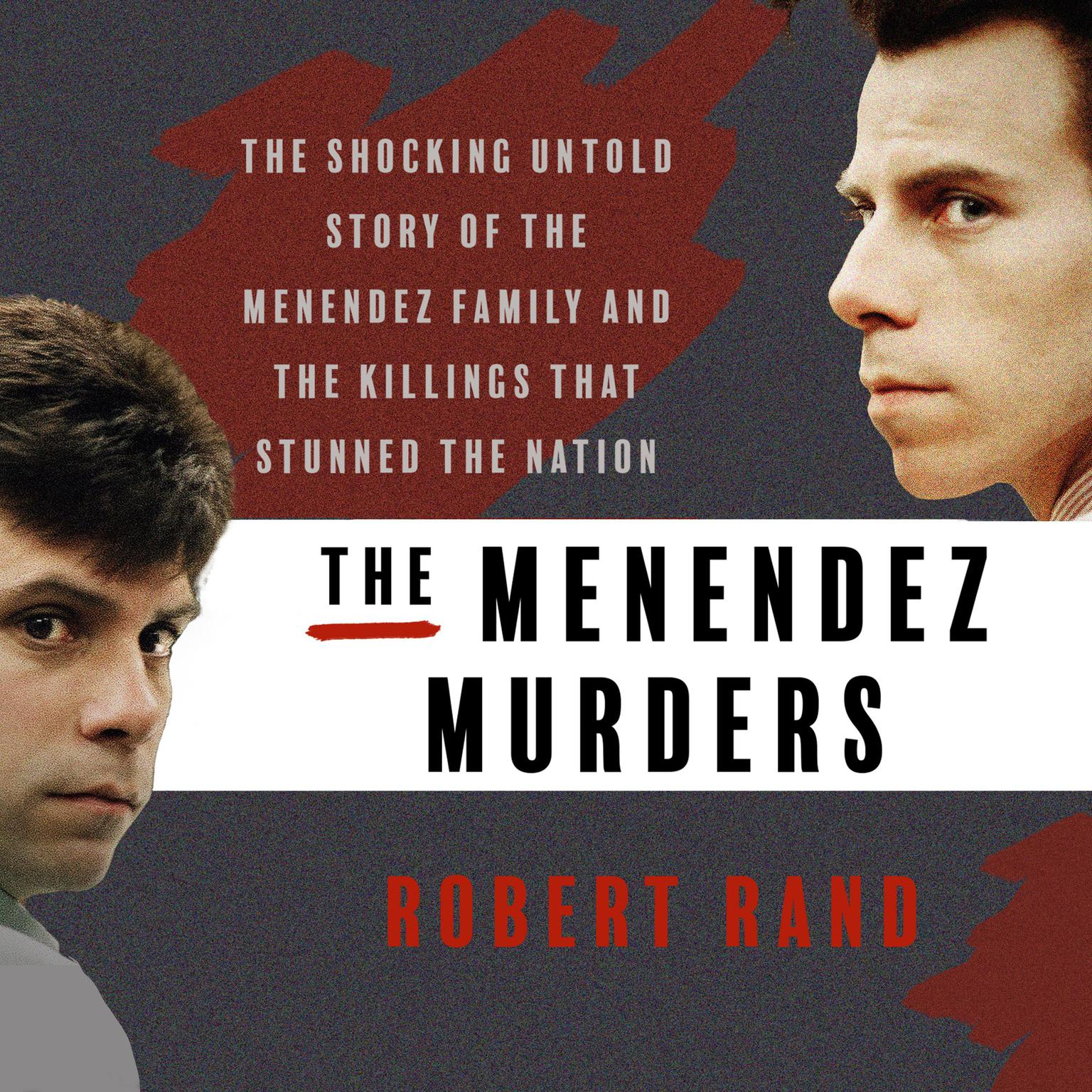 Printable The Menendez Murders: The Shocking Untold Story of the Menendez Family and the Killings that Stunned the Nation Audiobook Cover Art