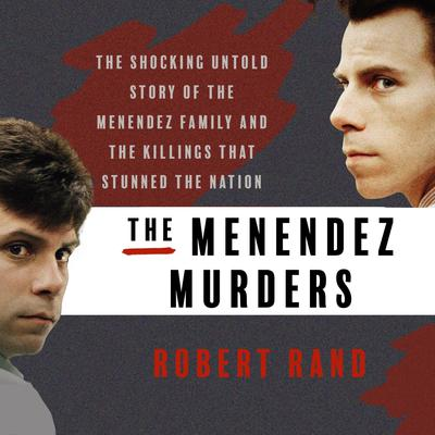 The Menendez Murders: The Shocking Untold Story of the Menendez Family and the Killings that Stunned the Nation Audiobook, by Robert Rand