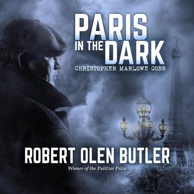 Paris in the Dark Audiobook, by Robert Olen Butler