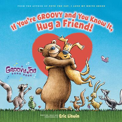 If You're Groovy and You Know It, Hug a Friend Audiobook, by Eric Litwin