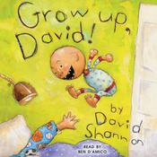 Grow Up, David! Audiobook, by David Shannon