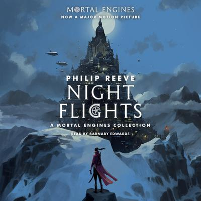 Night Flights: A Mortal Engines Collection Audiobook, by Philip Reeve