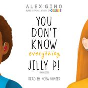 You Dont Know Everything, Jilly P! Audiobook, by Alex Gino