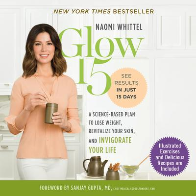 Glow15: A Science-Based Plan to Lose Weight, Revitalize Your Skin, and Invigorate Your Life Audiobook, by Naomi Whittel