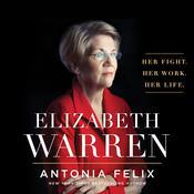 Elizabeth Warren: Her Fight. Her Work. Her Life. Audiobook, by Antonia Felix