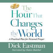 The Hour That Changes the World: A Practical Plan for Personal Prayer; 25th Anniversary Edition Audiobook, by Dick Eastman