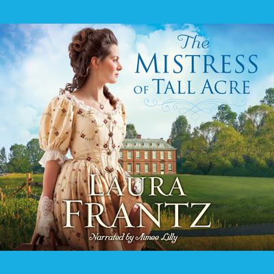 The Mistress of Tall Acre: A Novel Audiobook, by Laura Frantz
