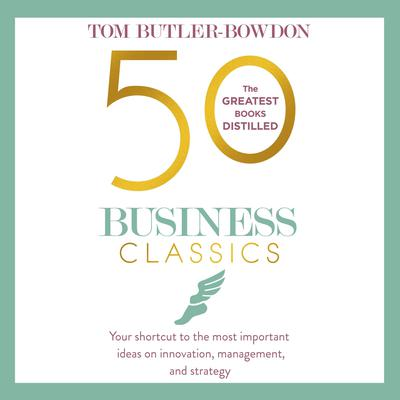 50 Business Classics: Your shortcut to the most important ideas on innovation, management and strategy Audiobook, by Tom Butler-Bowdon