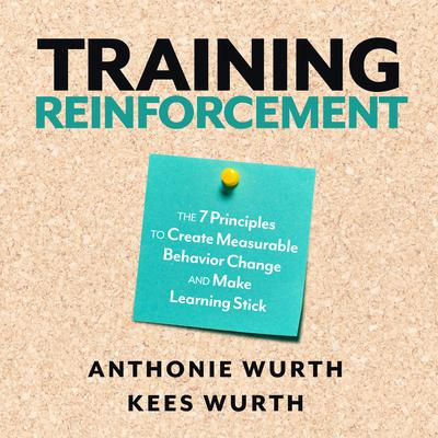 Training Reinforcement: The 7 Principles to Create Measurable Behavior Change and Make Learning Stick Audiobook, by Anthonie Wurth