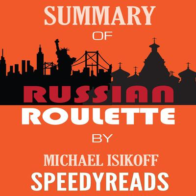 Summary of Russian Roulette: The Inside Story of Putins War on America and the Election of Donald Trump By Michael Isikoff and David Corn - Finish Entire Book in 15 Minutes (SpeedyReads) Audiobook, by SpeedyReads
