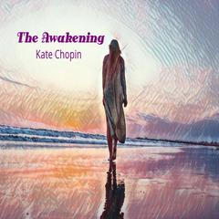 The Awakening Audiobook, by Kate Chopin