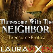 Threesome With The Neighbor: Threesome Erotica Audiobook, by Author Info Added Soon