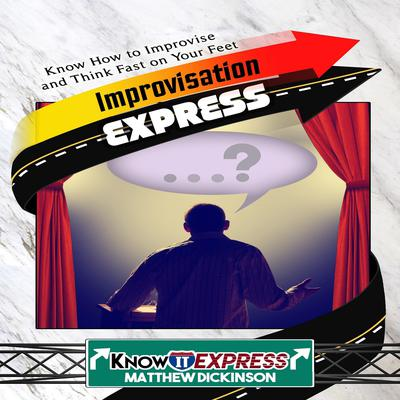 Improvisation Express Audiobook, by Matthew Dickinson