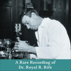 A Rare Recording of Dr. Royal R. Rife Audiobook, by Author Info Added Soon