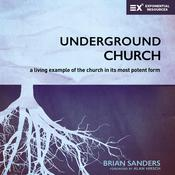 Underground Church: A Living Example of the Church in Its Most Potent Form Audiobook, by Author Info Added Soon|