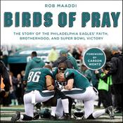 Birds of Pray: The Story of the Philadelphia Eagles' Faith, Brotherhood, and Super Bowl Victory Audiobook, by Author Info Added Soon|