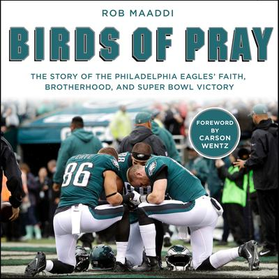 Birds of Pray: The Story of the Philadelphia Eagles' Faith, Brotherhood, and Super Bowl Victory Audiobook, by Rob Maaddi