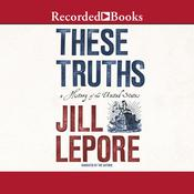 These Truths: A History of the United States Audiobook, by Jill Lepore|