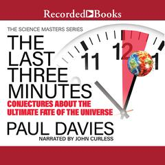 The Last Three Minutes: Conjectures about the Ultimate Fate of the Universe Audiobook, by Paul Davies