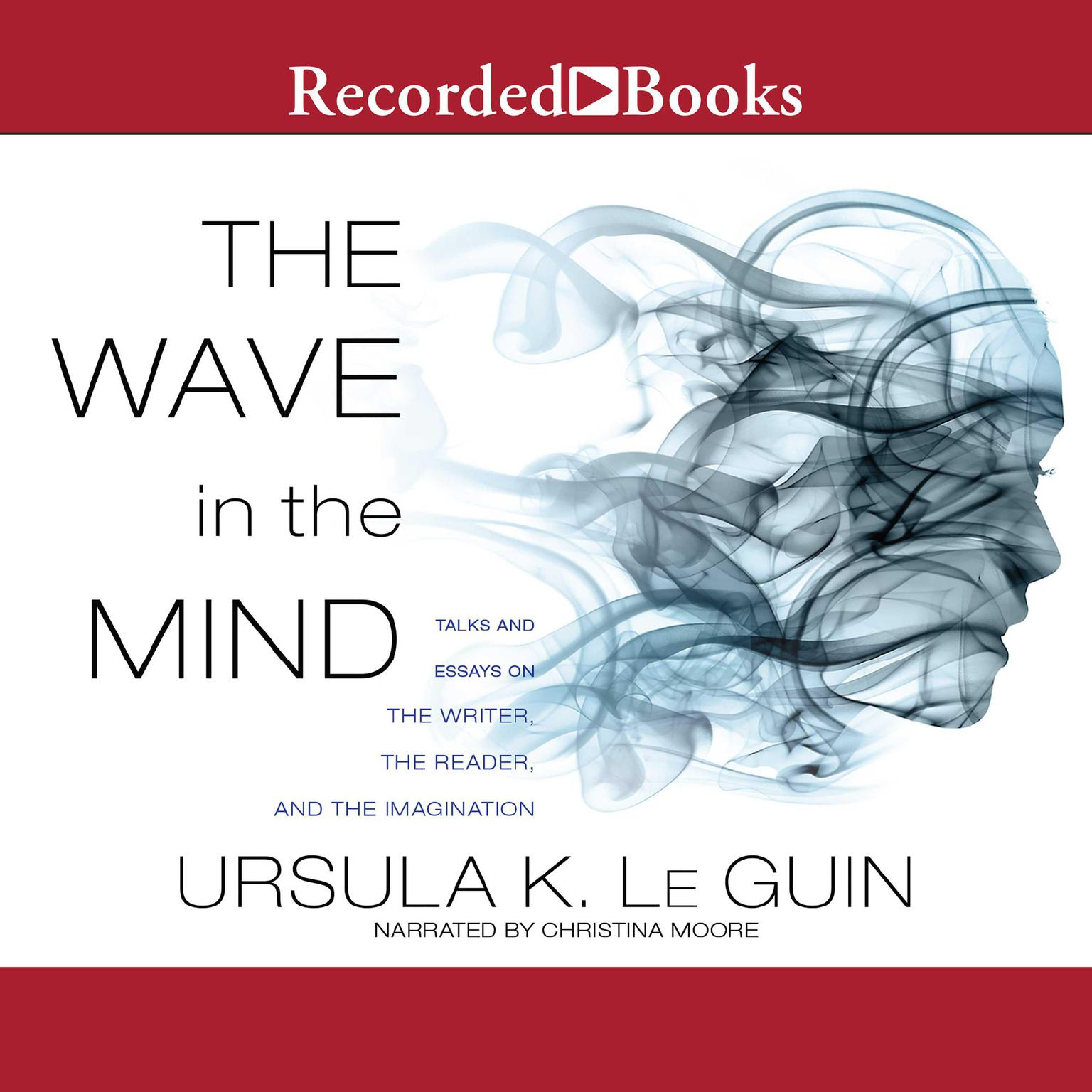 Printable The Wave in the Mind: Talks and Essays on the Writer, the Reader, and the Imagination Audiobook Cover Art