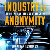 Industry of Anonymity: Inside the Business of Cybercrime Audiobook, by Author Info Added Soon