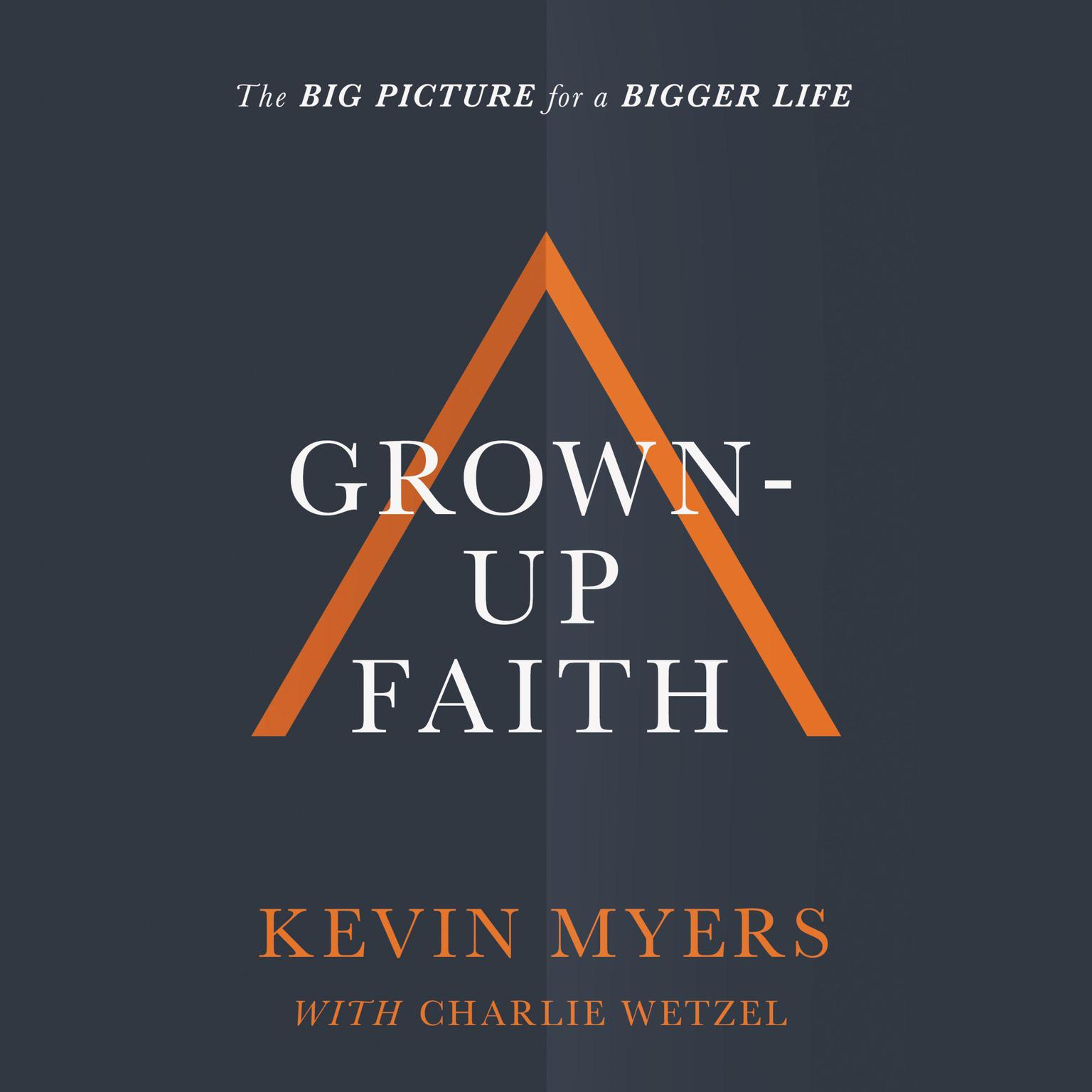 Printable Grown-up Faith: The Big Picture for a Bigger Life Audiobook Cover Art