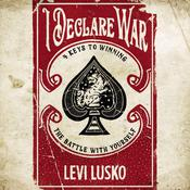 I Declare War: Four Keys to Winning the Battle with Yourself Audiobook, by Levi Lusko