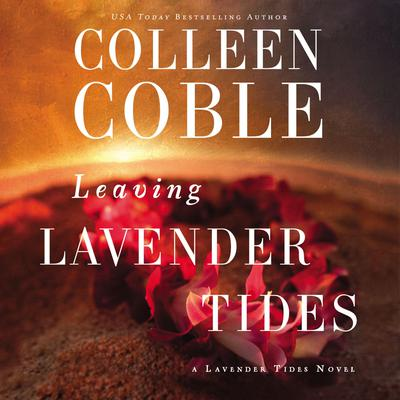 Leaving Lavender Tides: A Lavender Tides Novella Audiobook, by Colleen Coble