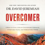 Overcomer: 8 Ways to Live a Life of Unstoppable Strength, Unmovable Faith, and Unbelievable Power Audiobook, by David Jeremiah