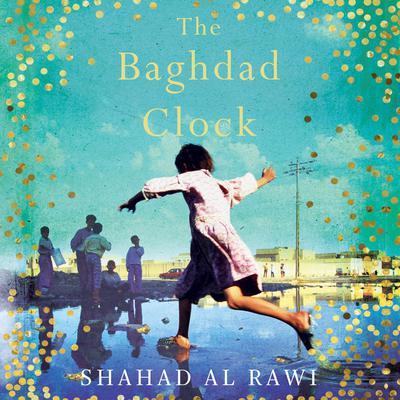 The Baghdad Clock Audiobook, by Shahad Al Rawi