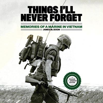 Things Ill Never Forget: Memories of a Marine in Viet Nam Audiobook, by James M. Dixon