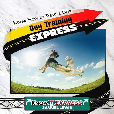 Dog Training Express Audiobook, by KnowIt Express
