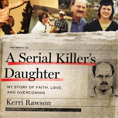 A Serial Killer's Daughter: My Story of Faith, Love, and Overcoming Audiobook, by Kerri Rawson