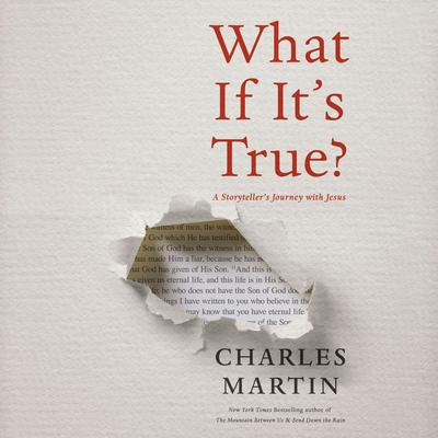 What If Its True?: A Storytellers Journey with Jesus Audiobook, by Charles Martin