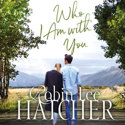 Who I Am with You Audiobook, by Robin Lee Hatcher