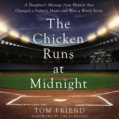 The Chicken Runs at Midnight: A Daughter's Message from Heaven that Changed a Father's Heart and Won a World Series Audiobook, by Tom Friend