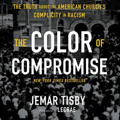 The Color of Compromise: The Truth about the American Churchs Complicity in Racism Audiobook, by