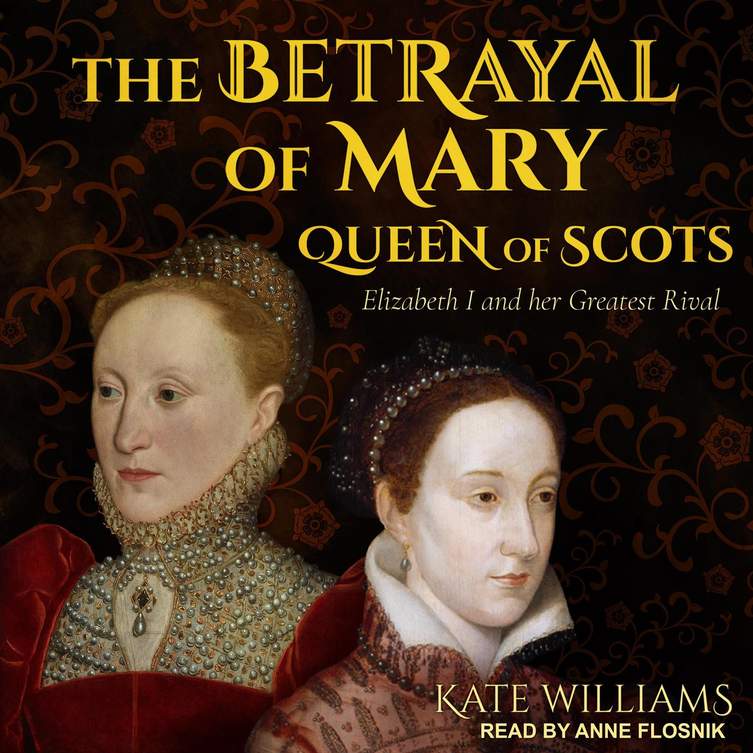 Printable The Betrayal of Mary, Queen of Scots: Elizabeth I and Her Greatest Rival Audiobook Cover Art