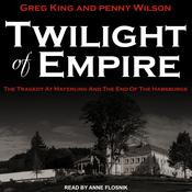 Twilight of Empire: The Tragedy at Mayerling and the End of the Habsburgs Audiobook, by Greg King