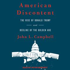 American Discontent: The Rise of Donald Trump and Decline of the Golden Age Audiobook, by John L. Campbell