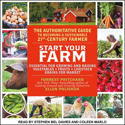 Start Your Farm: The Authoritative Guide to Becoming a Sustainable 21st Century Farm Audiobook, by Forrest Pritchard