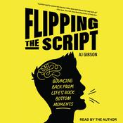 Flipping the Script: Bouncing Back From Lifes Rock Bottom Moments Audiobook, by Author Info Added Soon