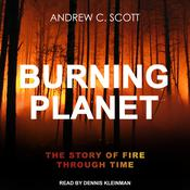 Burning Planet: The Story of Fire Through Time Audiobook, by Author Info Added Soon|