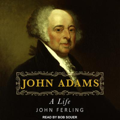 John Adams: A Life Audiobook, by John Ferling