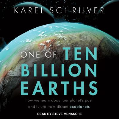 One of Ten Billion Earths: How We Learn about Our Planet's Past and Future from Distant Exoplanets Audiobook, by Karel Schrijver