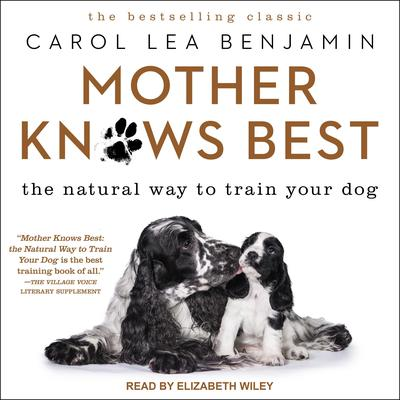 Mother Knows Best: The Natural Way to Train Your Dog Audiobook, by Carol Lea Benjamin