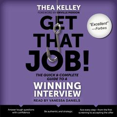 Get That Job! The Quick and Complete Guide to a Winning Interview Audiobook, by Thea Kelley