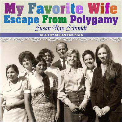 Favorite Wife: Escape From Polygamy Audiobook, by Susan Ray Schmidt
